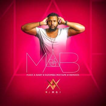 MAB - Make A Baby - Kizomba Mixtape - Dj Mgi